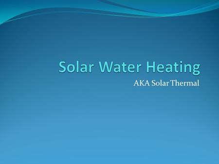 AKA Solar Thermal. Solar Thermal vs Solar Photovoltaic Solar Photovoltaic(PV for short) Converts sunlight into electricity 20% efficient 15,000 megawatts.