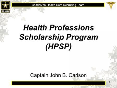 Charleston Health Care Recruiting Team 1 Health Professions Scholarship Program (HPSP) Captain John B. Carlson.