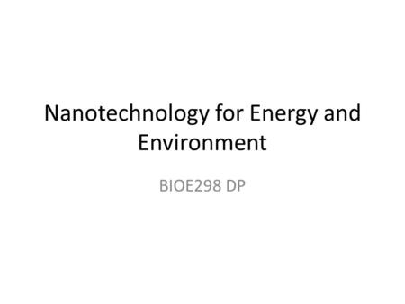 Nanotechnology for Energy <strong>and</strong> Environment BIOE298 DP.