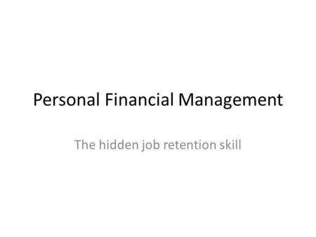Personal Financial Management The hidden job retention skill.