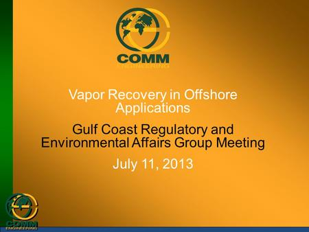 Vapor Recovery in Offshore Applications Gulf Coast Regulatory and Environmental Affairs Group Meeting July 11, 2013.