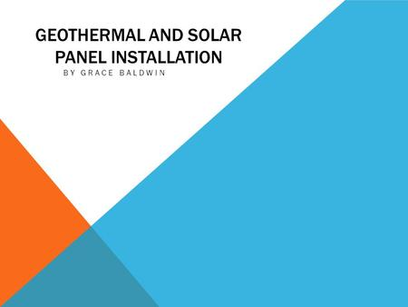 GEOTHERMAL AND SOLAR PANEL INSTALLATION BY GRACE BALDWIN.