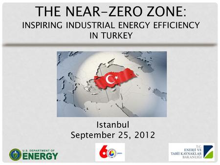 THE NEAR-ZERO ZONE: INSPIRING INDUSTRIAL ENERGY EFFICIENCY IN TURKEY Istanbul September 25, 2012.