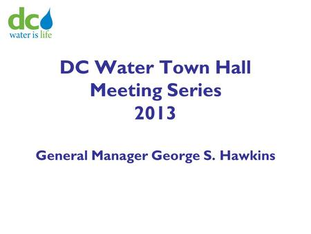 DC Water Town Hall Meeting Series 2013 General Manager George S. Hawkins.