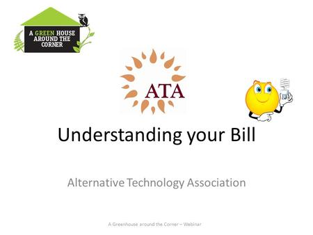 Understanding your Bill Alternative Technology Association A Greenhouse around the Corner – Webinar.