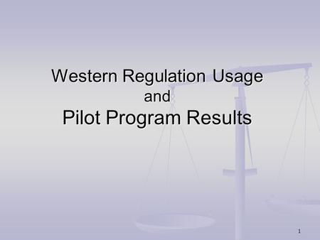 Western Regulation Usage and Pilot Program Results 1.