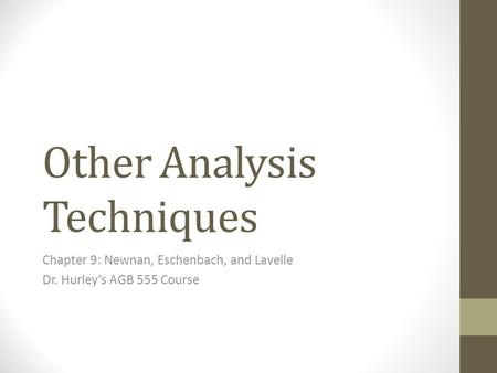 Other Analysis Techniques Chapter 9: Newnan, Eschenbach, and Lavelle Dr. Hurley's AGB 555 Course.