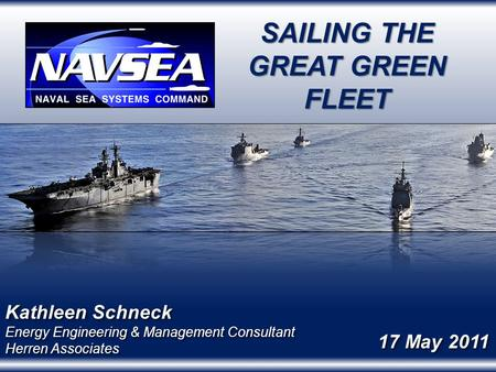 1 SAILING THE GREAT GREEN FLEET Kathleen Schneck Energy Engineering & Management Consultant Herren Associates Kathleen Schneck Energy Engineering & Management.