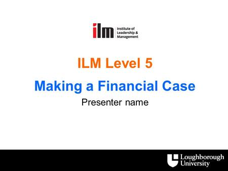 ilm level 5 managing a financial case Ilm level 5 in leadership & management a high level view of the programme target audience an ideal qualification for leaders or potential leaders within organisations this.