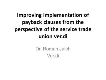 Improving implementation of payback clauses from the perspective of the service trade union ver.di Dr. Roman Jaich Ver.di.