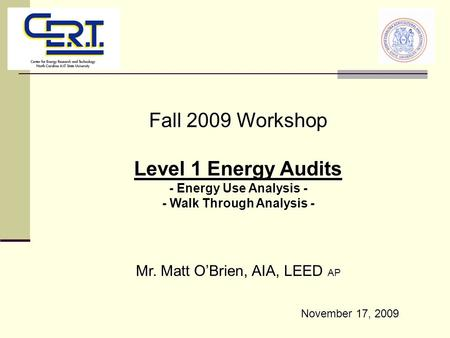 Fall 2009 Workshop Level 1 Energy Audits - Energy Use Analysis - - Walk Through Analysis - Mr. Matt O'Brien, AIA, LEED AP November 17, 2009.