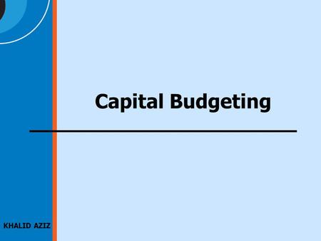 KHALID AZIZ Capital Budgeting. 2 JOIN KHALID AZIZ ECONOMICS OF ICMAP, ICAP, MA-ECONOMICS, B.COM. FINANCIAL ACCOUNTING OF ICMAP STAGE 1,3,4 ICAP MODULE.