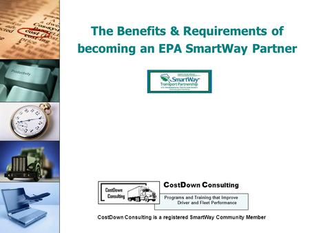 Cost Control The Benefits & Requirements of becoming an EPA SmartWay Partner Presentation Copyright: CostDown Consulting 2008 C ost D own C onsulting Programs.