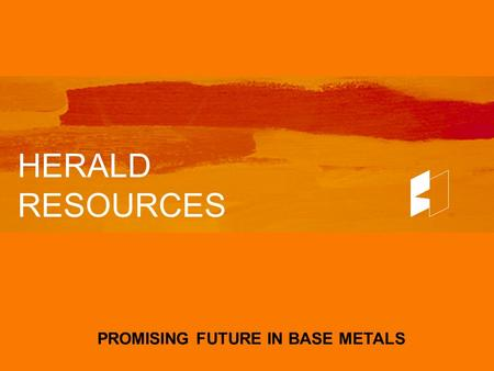 HERALD RESOURCES PROMISING FUTURE IN BASE METALS.