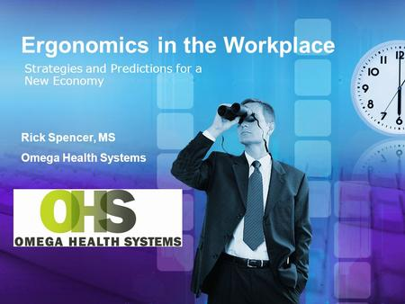 Ergonomics in the Workplace Strategies and Predictions for a New Economy Rick Spencer, MS Omega Health Systems.