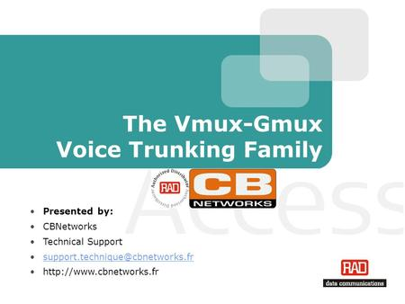 The Vmux-Gmux Voice Trunking Family Presented by: CBNetworks Technical Support