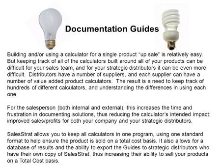"Documentation Guides Building and/or using a calculator for a single product ""up sale"" is relatively easy. But keeping track of all of the calculators."