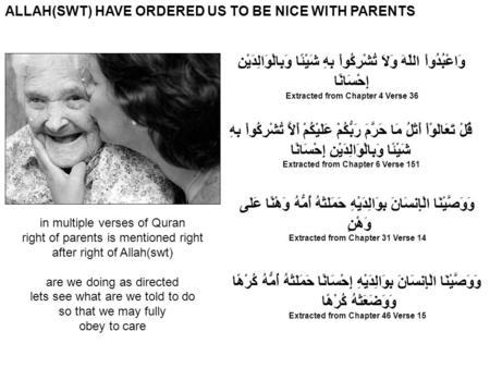ALLAH(SWT) HAVE ORDERED US TO BE NICE WITH PARENTS وَاعْبُدُواْ اللّهَ وَلاَ تُشْرِكُواْ بِهِ شَيْئًا وَبِالْوَالِدَيْنِ إِحْسَانًا Extracted from Chapter.