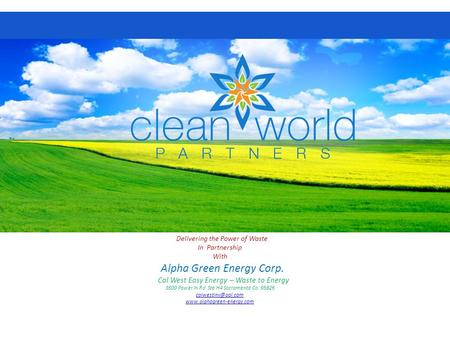 Advancing Applications. Partnering for Success. Delivering the Power of Waste In Partnership With Alpha Green Energy Corp. Cal West Easy Energy – Waste.