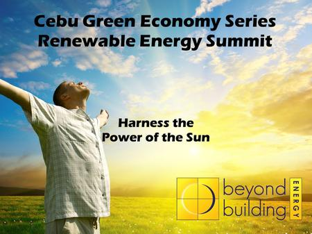 Cebu Green Economy Series Renewable Energy Summit Harness the Power of the Sun.