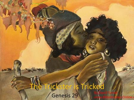 The Trickster is Tricked Genesis 29 By David Turner www.BibleStudies-Online.com.