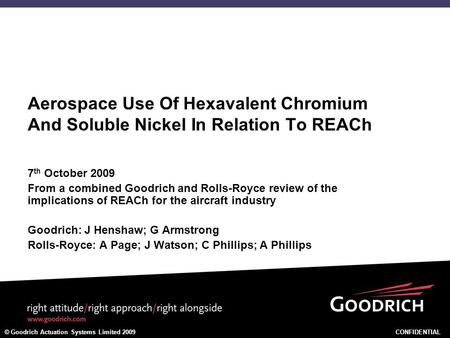 Aerospace Use Of Hexavalent Chromium And Soluble Nickel In Relation To REACh 7 th October 2009 From a combined Goodrich and Rolls-Royce review of the implications.