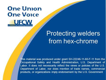 Protecting welders from hex-chrome This material was produced under grant SH-22246-11-60-F-11 from the Occupational Safety and Health Administration, U.S.