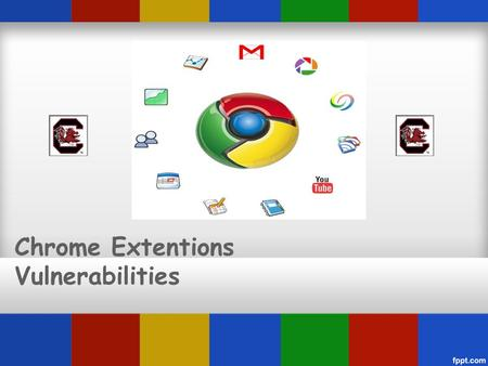 Chrome Extentions Vulnerabilities. Introduction Google Chrome Browser Chrome OS Platform Chrome Web Store Applications Open Source Platform.