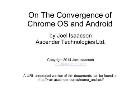 On The Convergence of Chrome OS and Android by Joel Isaacson Ascender Technologies Ltd. Copyright 2014 Joel Isaacson A URL annotated.
