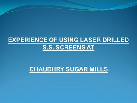 EXPERIENCE OF USING LASER DRILLED S.S. SCREENS AT