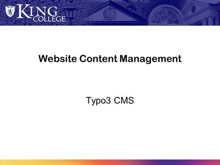 Website Content Management Typo3 CMS. King Websites King College does not have one website, it has more than 90! The old site was more than 7,000 pages.