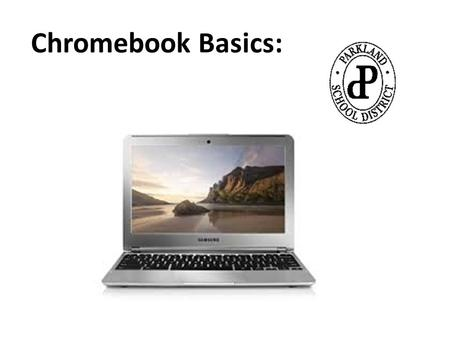 Chromebook Basics:. Using Chromebooks In the Classroom: Proper storage and charging within the charging cart Distributing devices to students.