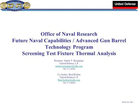 KickIntro.ppt - Page 1 Office of Naval Research Future Naval Capabilities / Advanced Gun Barrel Technology Program Screening Test Fixture Thermal Analysis.