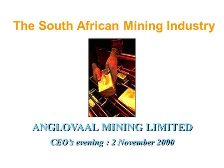The South African Mining Industry ANGLOVAAL MINING LIMITED CEO's evening : 2 November 2000.