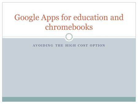 AVOIDING THE HIGH COST OPTION Google Apps for education and chromebooks.