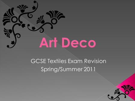 Art Deco GCSE Textiles Exam Revision Spring/Summer 2011.