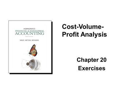 Chapter 20 Exercises Cost-Volume- Profit Analysis.