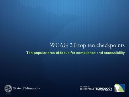 WCAG 2.0 top ten checkpoints Ten popular area of focus for compliance and accessibility.