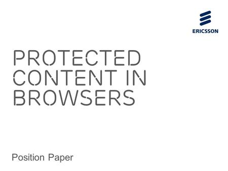 Slide title 70 pt CAPITALS Slide subtitle minimum 30 pt Protected Content in Browsers Position Paper.