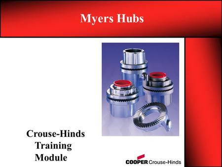 Myers Hubs Crouse-Hinds Training Module.
