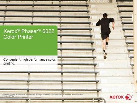 Xerox ® Phaser ® 6022 Color Printer Convenient, high performance color printing. ©2015 Xerox Corporation. All rights reserved. Xerox® and Xerox and Design.