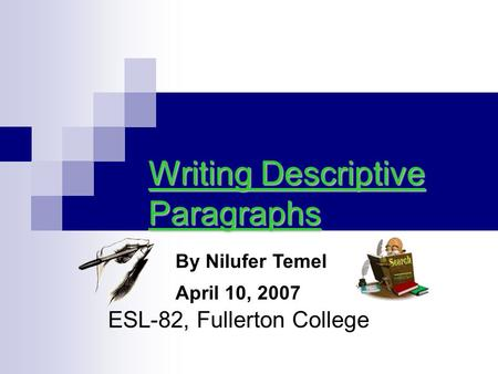 ESL-82, Fullerton College Writing Descriptive Paragraphs By Nilufer Temel April 10, 2007.