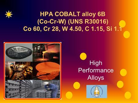 RG1 HPA COBALT alloy 6B (Co-Cr-W) (UNS R30016) Co 60, Cr 28, W 4.50, C 1.15, Si 1.1 High Performance Alloys.