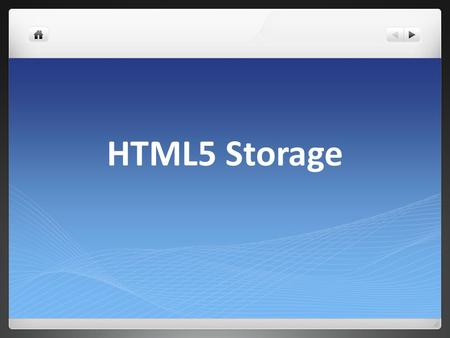 HTML5 Storage. Why Local Storage? Data accessed over the internet can never be as fast as accessing data locally Data accessed over internet not secure.