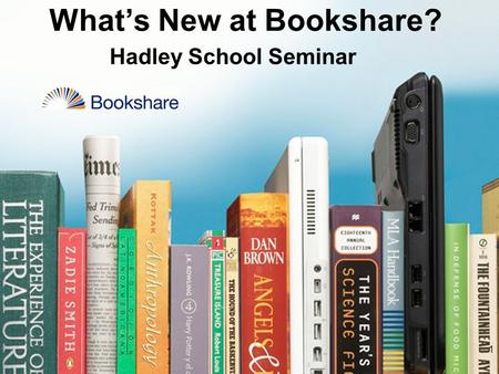 Hadley School Seminar What's New at Bookshare? 1.