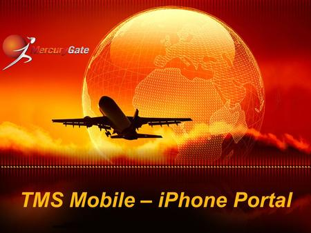 TMS Mobile – iPhone Portal. Overview TMS Mobile is your mobile view into your TMS world! Currently supported mobile platforms: iPhone 2G iPhone 3G iPhone.