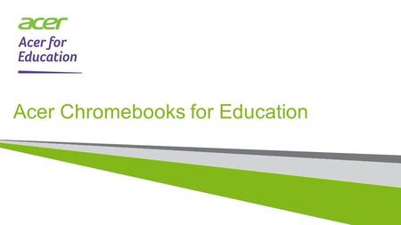 ACER CONFIDENTIAL Acer Chromebooks for Education.