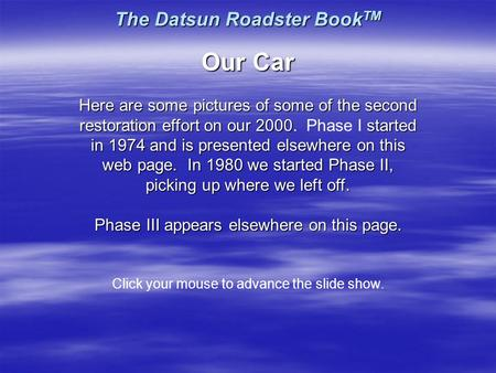 The Datsun Roadster Book TM Our Car Here are some pictures of some of the second restoration effort on our 2000started in 1974 and is presented elsewhere.