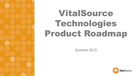 Summer 2013 VitalSource Technologies Product Roadmap.