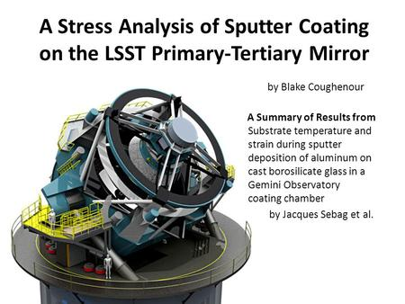 A Stress Analysis of Sputter Coating on the LSST Primary-Tertiary Mirror Substrate temperature and strain during sputter deposition of aluminum on cast.